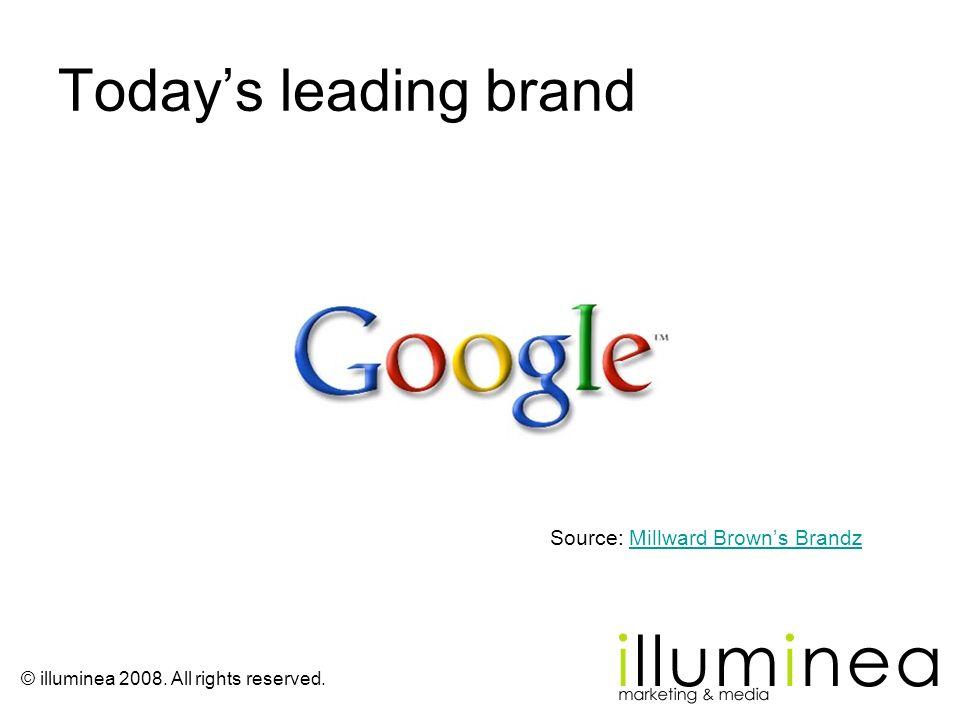 © illuminea 2008. All rights reserved. Todays leading brand Source: Millward Browns BrandzMillward Browns Brandz