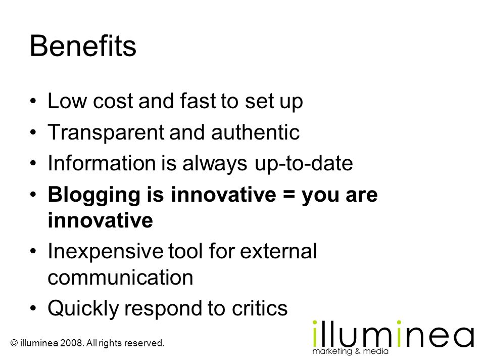 © illuminea 2008. All rights reserved. Benefits Low cost and fast to set up Transparent and authentic Information is always up-to-date Blogging is inn