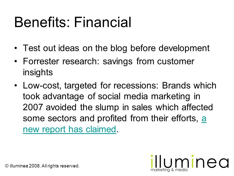 © illuminea 2008. All rights reserved. Benefits: Financial Test out ideas on the blog before development Forrester research: savings from customer ins