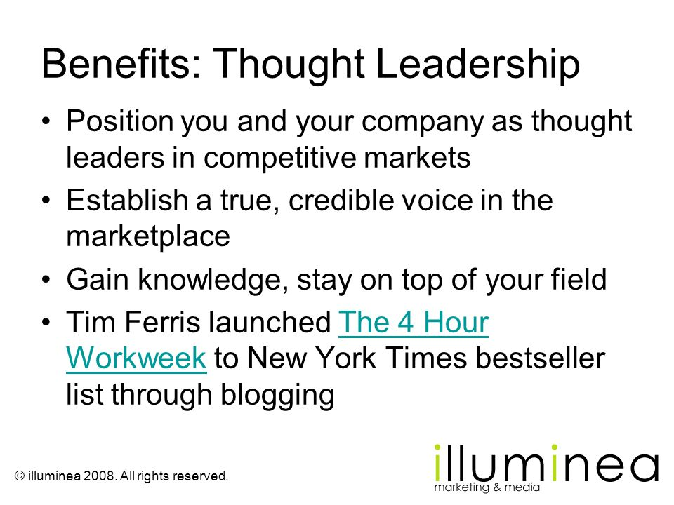 © illuminea 2008. All rights reserved. Benefits: Thought Leadership Position you and your company as thought leaders in competitive markets Establish