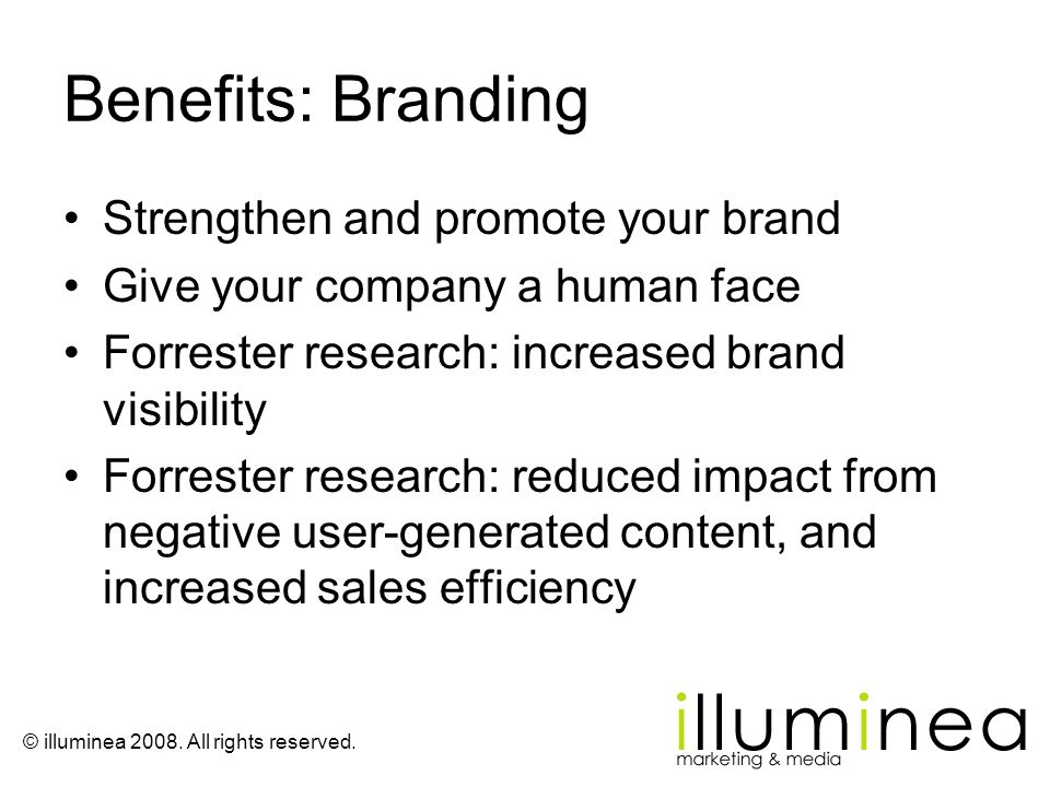 © illuminea 2008. All rights reserved. Benefits: Branding Strengthen and promote your brand Give your company a human face Forrester research: increas