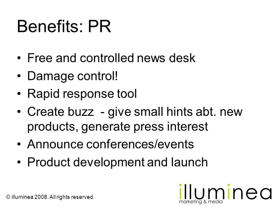 © illuminea 2008. All rights reserved. Benefits: PR Free and controlled news desk Damage control! Rapid response tool Create buzz - give small hints a