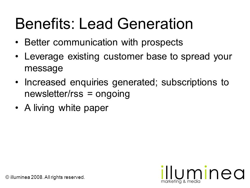 © illuminea 2008. All rights reserved. Benefits: Lead Generation Better communication with prospects Leverage existing customer base to spread your me