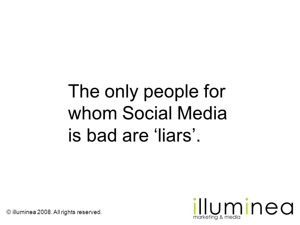 The only people for whom Social Media is bad are liars.
