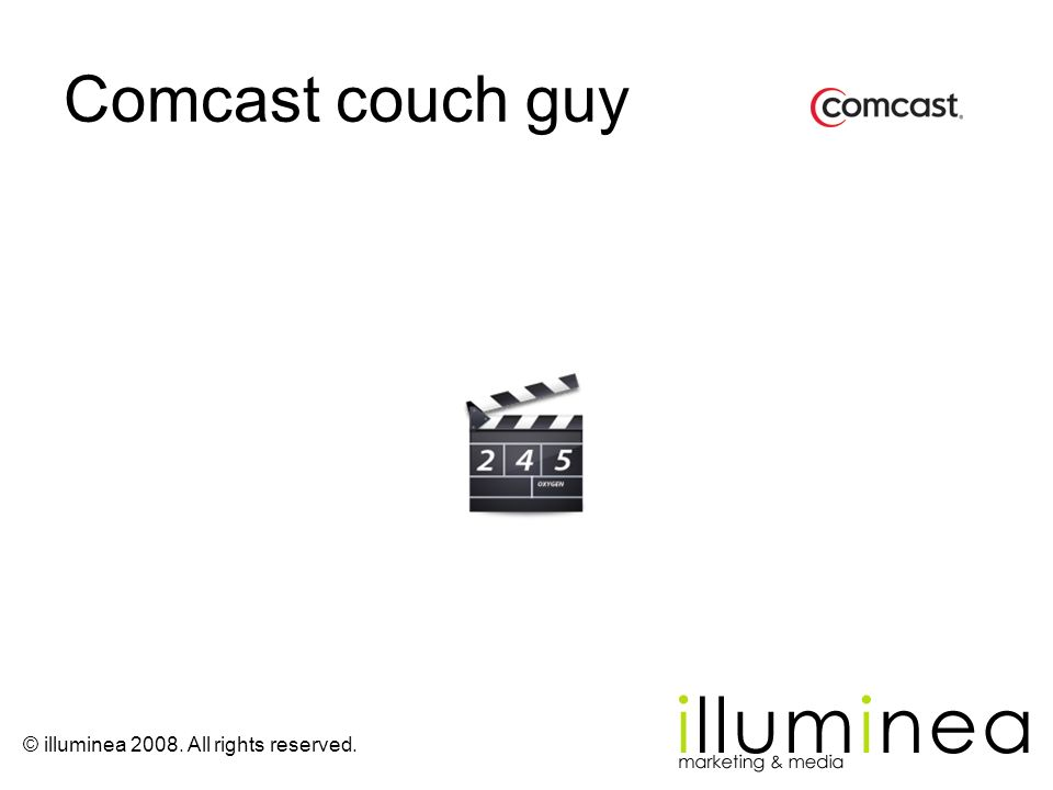 © illuminea 2008. All rights reserved. Comcast couch guy