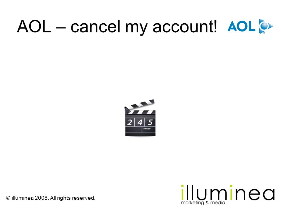 © illuminea 2008. All rights reserved. AOL – cancel my account!