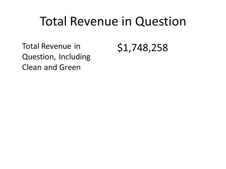 Total Revenue in Question Total Revenue in Question, Including Clean and Green $1,748,258