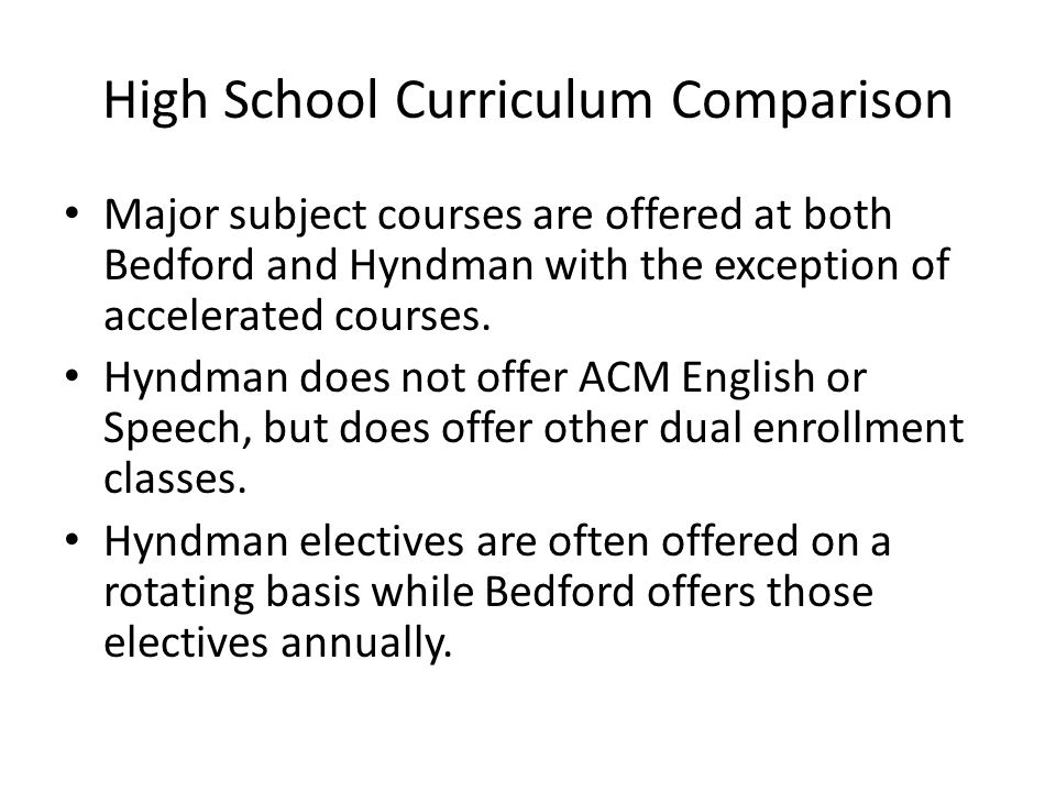 High School Curriculum Comparison Major subject courses are offered at both Bedford and Hyndman with the exception of accelerated courses.