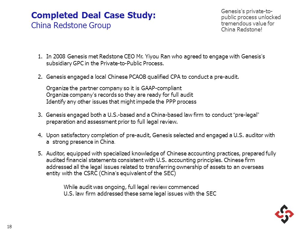 18 Completed Deal Case Study: China Redstone Group 1.In 2008 Genesis met Redstone CEO Mr. Yiyou Ran who agreed to engage with Genesiss subsidiary GPC