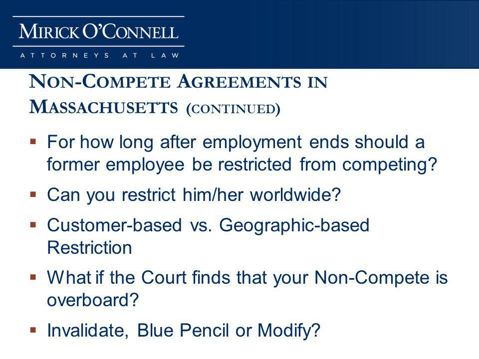 N ON -C OMPETE A GREEMENTS IN M ASSACHUSETTS ( CONTINUED ) For how long after employment ends should a former employee be restricted from competing.