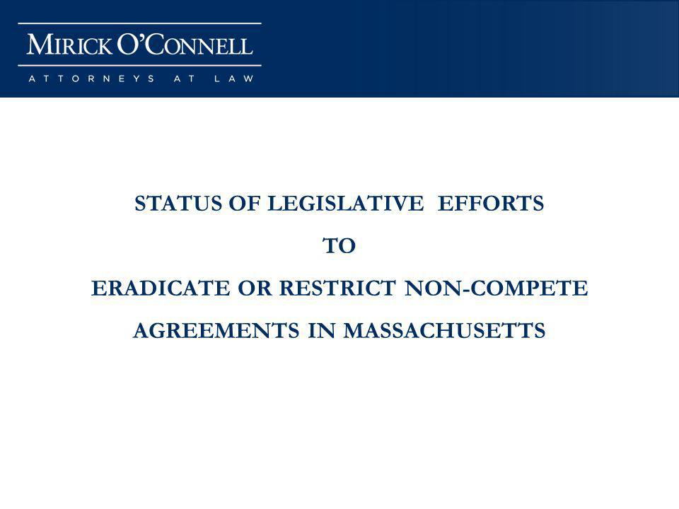 STATUS OF LEGISLATIVE EFFORTS TO ERADICATE OR RESTRICT NON-COMPETE AGREEMENTS IN MASSACHUSETTS