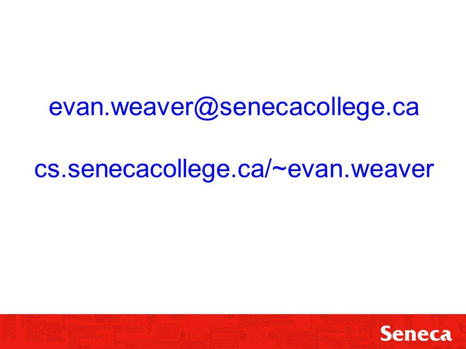 evan.weaver@senecacollege.ca cs.senecacollege.ca/~evan.weaver