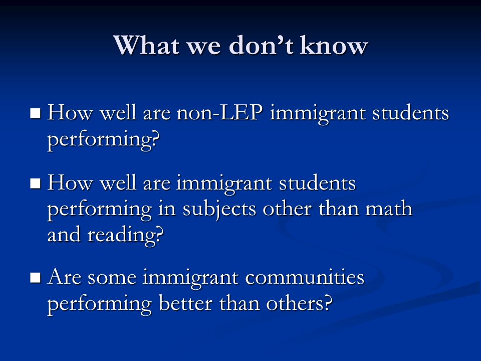 What we dont know How well are non-LEP immigrant students performing.