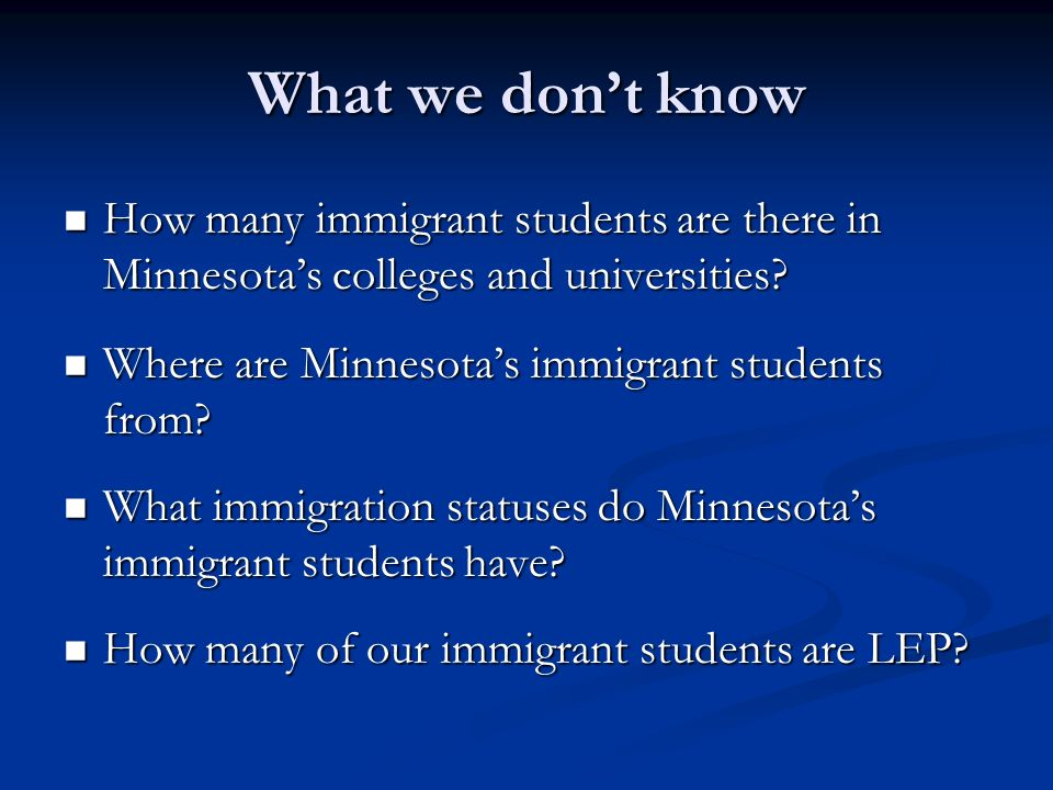 What we dont know How many immigrant students are there in Minnesotas colleges and universities.