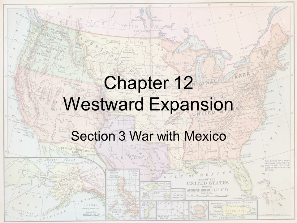 Chapter 12 Westward Expansion Section 3 War with Mexico