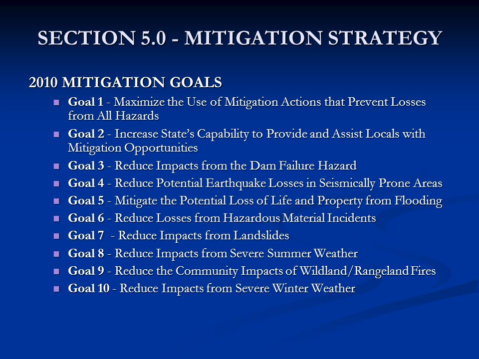 SECTION 5.0 - MITIGATION STRATEGY 2010 MITIGATION GOALS Goal 1 - Maximize the Use of Mitigation Actions that Prevent Losses from All Hazards Goal 1 -