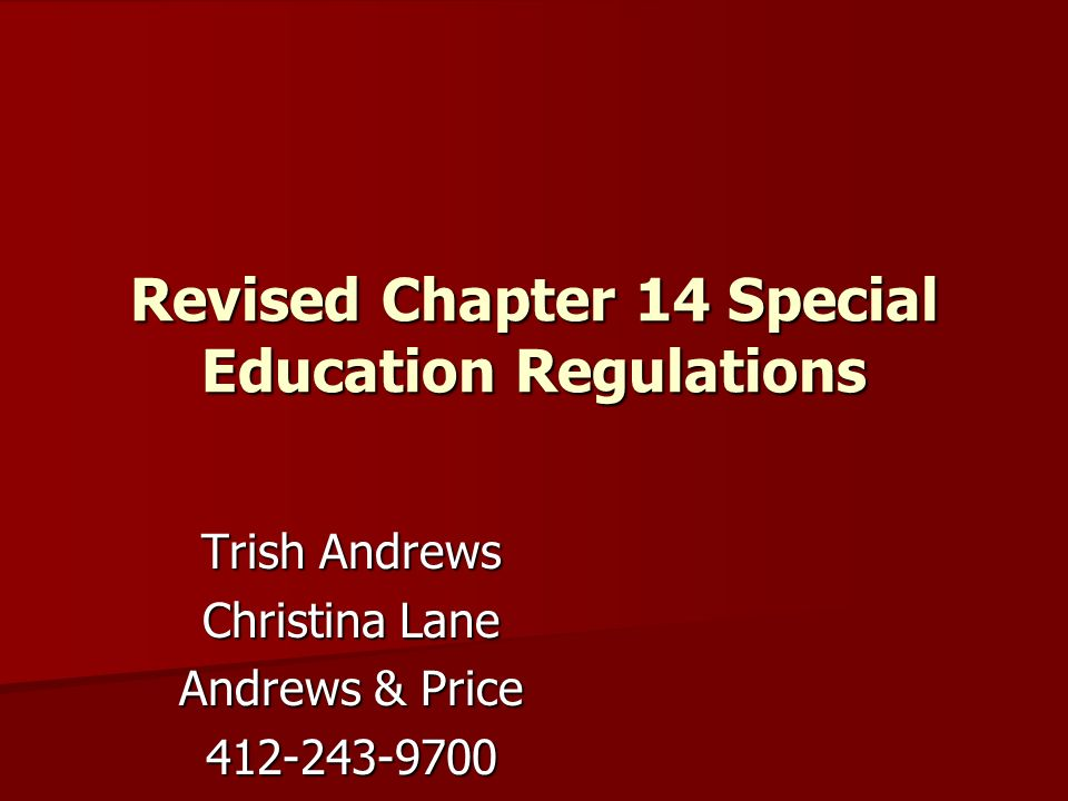 Revised Chapter 14 Special Education Regulations Trish Andrews Christina Lane Andrews & Price 412-243-9700