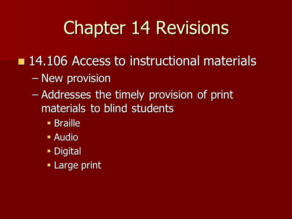 Chapter 14 Revisions 14.106 Access to instructional materials 14.106 Access to instructional materials –New provision –Addresses the timely provision