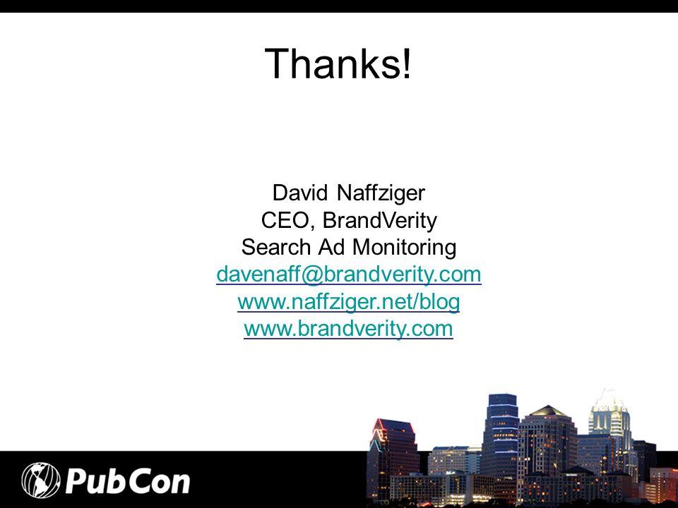 Thanks! David Naffziger CEO, BrandVerity Search Ad Monitoring davenaff@brandverity.com www.naffziger.net/blog www.brandverity.com