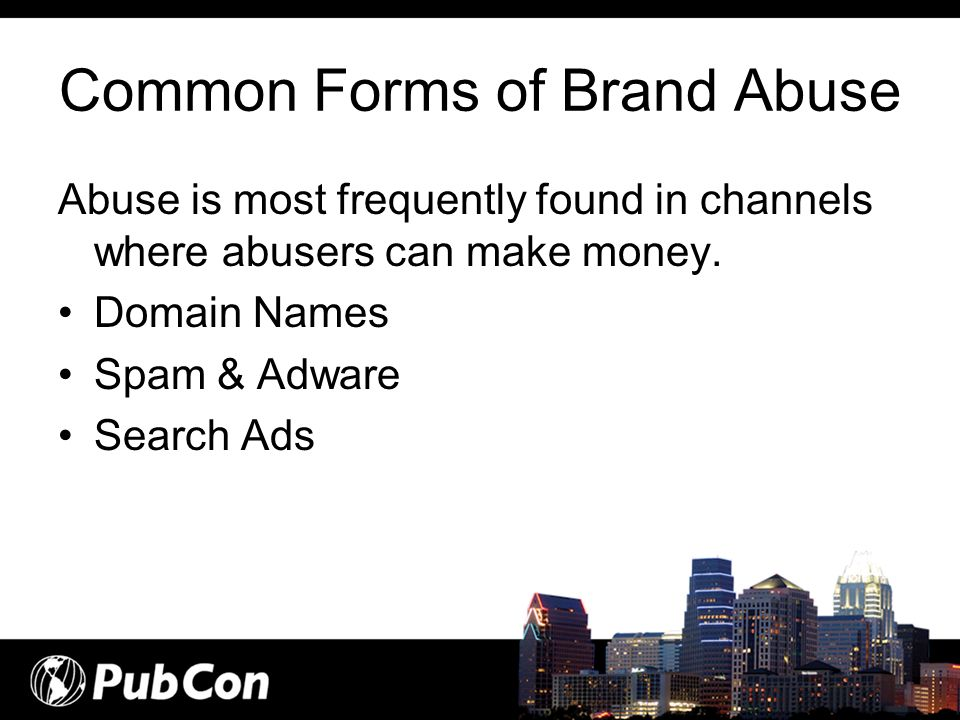 Common Forms of Brand Abuse Abuse is most frequently found in channels where abusers can make money. Domain Names Spam & Adware Search Ads