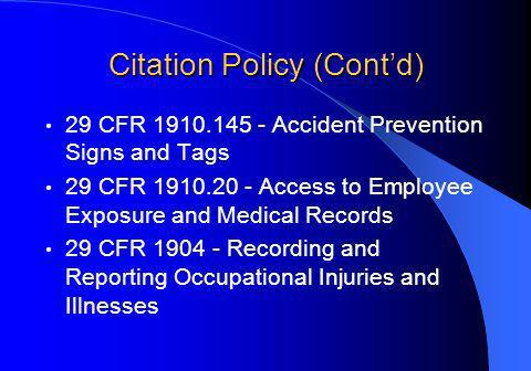 Citation Policy (Contd) 29 CFR 1910.145 - Accident Prevention Signs and Tags 29 CFR 1910.20 - Access to Employee Exposure and Medical Records 29 CFR 1904 - Recording and Reporting Occupational Injuries and Illnesses