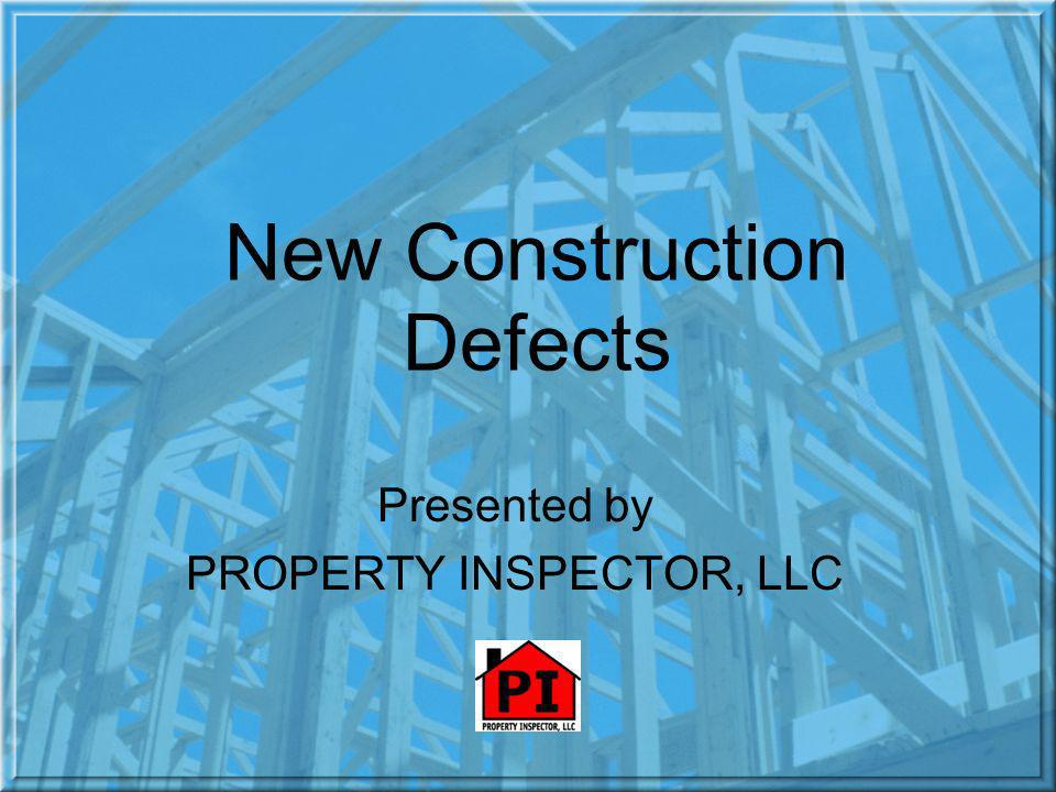 New Construction Defects Presented by PROPERTY INSPECTOR, LLC