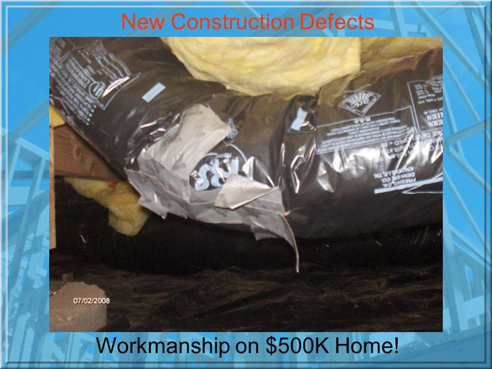 Workmanship on $500K Home! New Construction Defects
