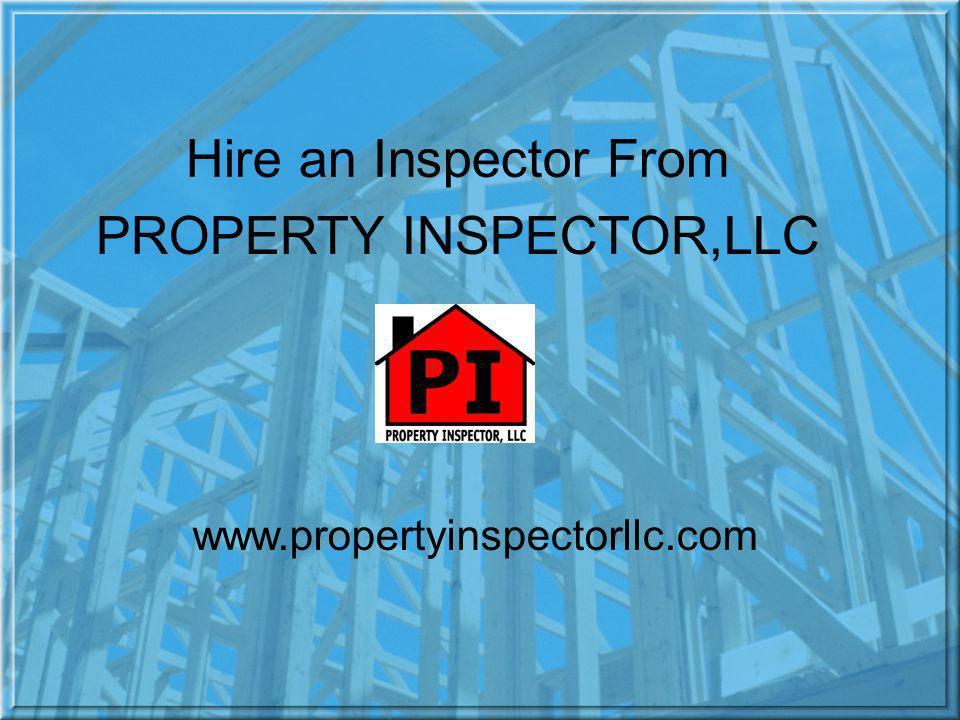 Hire an Inspector From PROPERTY INSPECTOR,LLC www.propertyinspectorllc.com