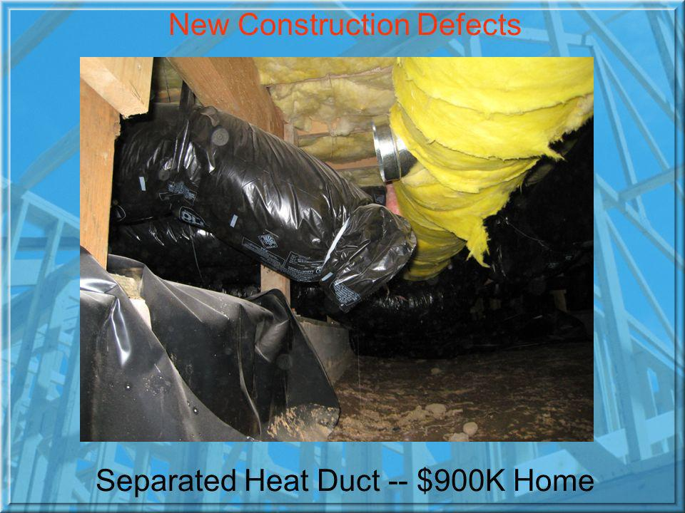 Separated Heat Duct -- $900K Home New Construction Defects