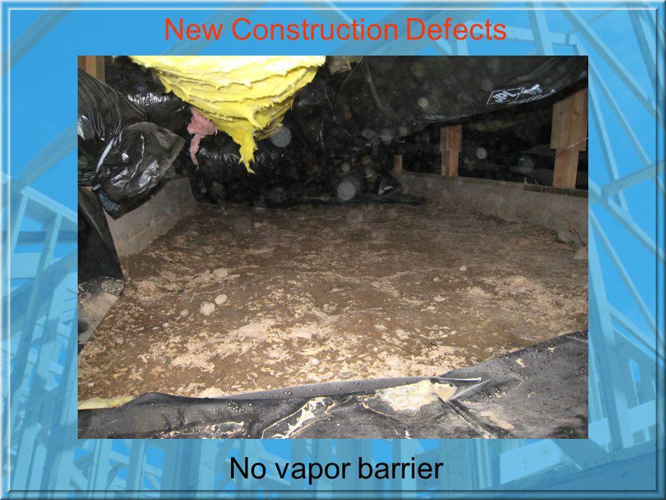 No vapor barrier New Construction Defects