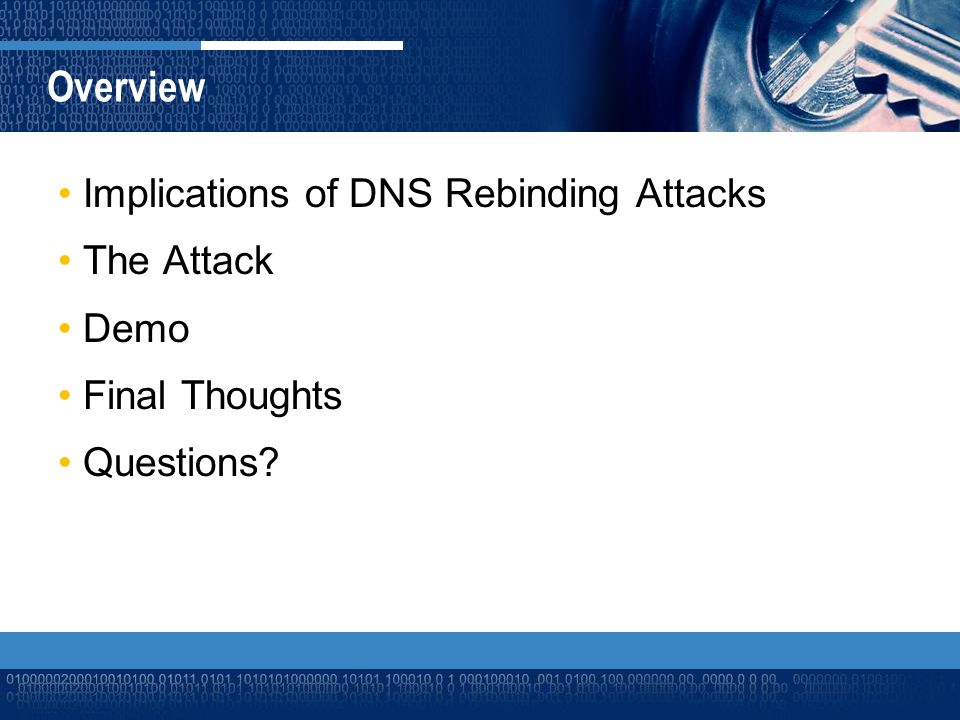 Implication of DNS Rebinding Attacks Some Thoughts about Firewalls –I prefer pwning the server :p –Client Side Technologies –Heavy Doors with Open Windows –Sun Tzu was a Hacker….