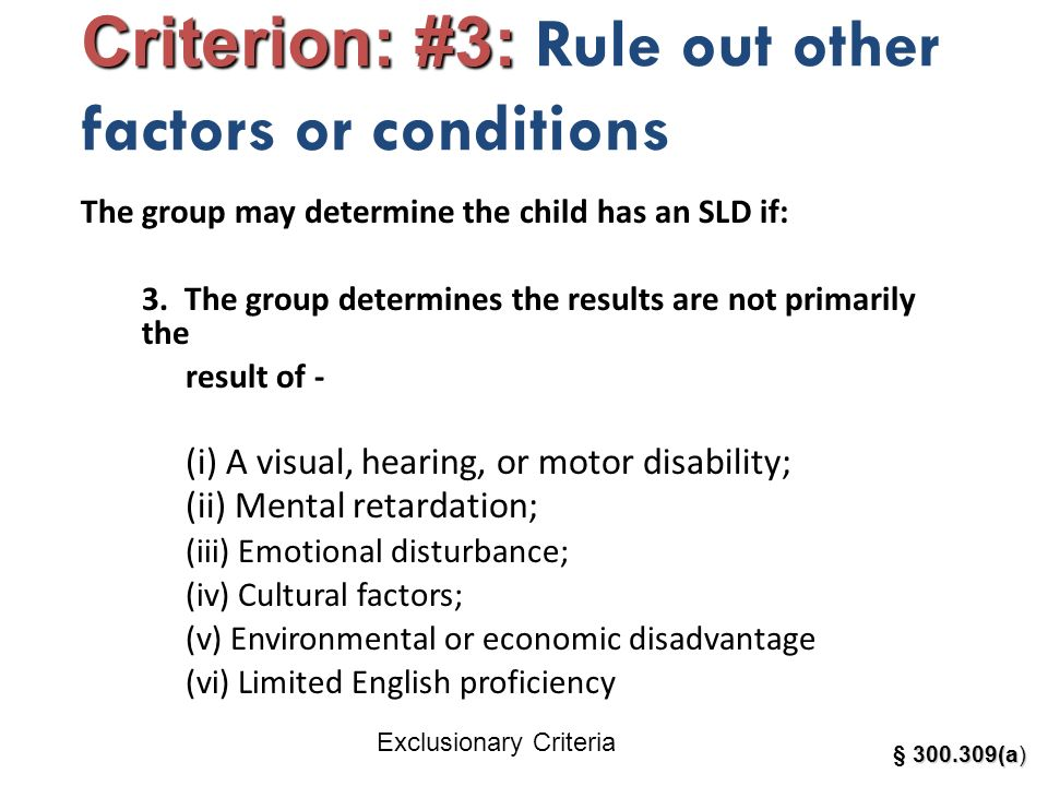 Criterion: #3: Criterion: #3: Rule out other factors or conditions The group may determine the child has an SLD if: 3. The group determines the result