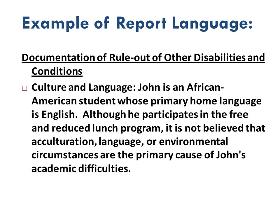 Example of Report Language: Documentation of Rule-out of Other Disabilities and Conditions Culture and Language: John is an African- American student