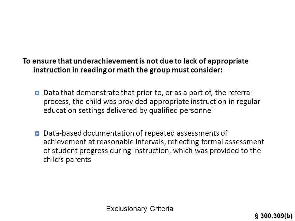 To ensure that underachievement is not due to lack of appropriate instruction in reading or math the group must consider: Data that demonstrate that p