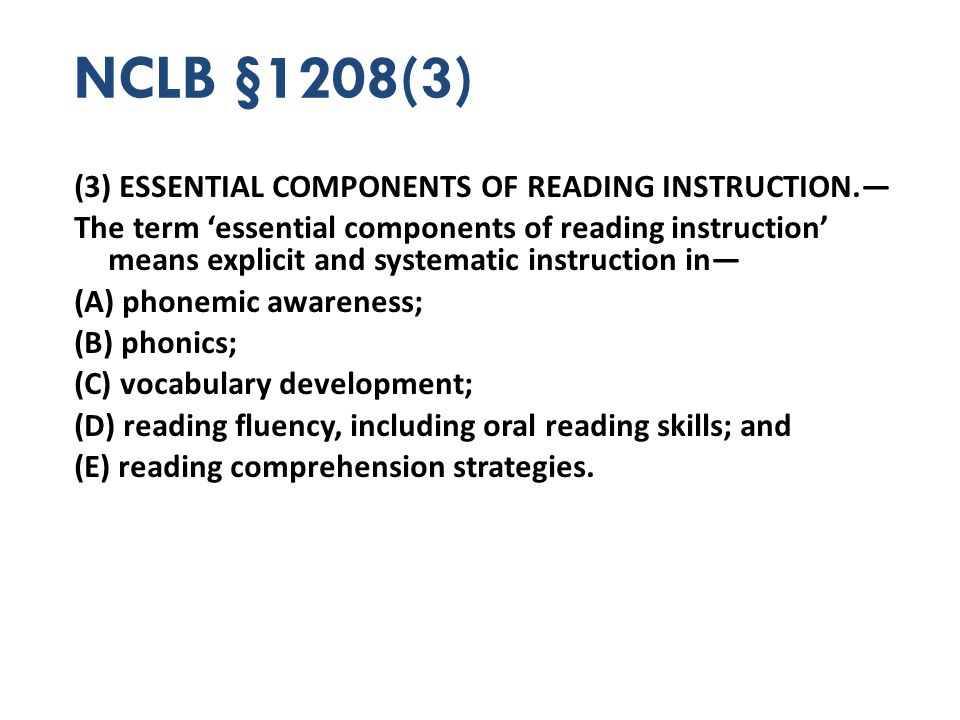 NCLB §1208(3) (3) ESSENTIAL COMPONENTS OF READING INSTRUCTION. The term essential components of reading instruction means explicit and systematic inst