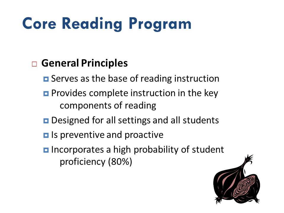 Core Reading Program Program Design Aligned student materials and assessments Small and large group instructional activities Scaffolding to support initial learning and transference of skills Cumulative review