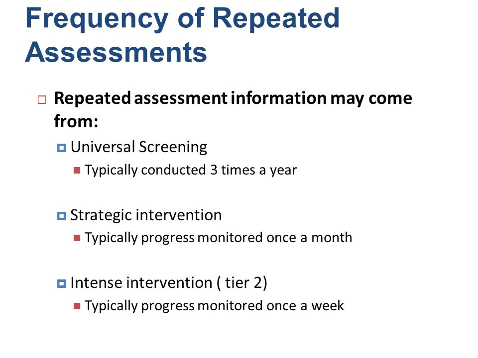 Examples of Report Language: Documentation of Repeated Measures of Assessment Since kindergarten, John has been assessed during the universal screening in reading three times per year (fall, winter, spring).