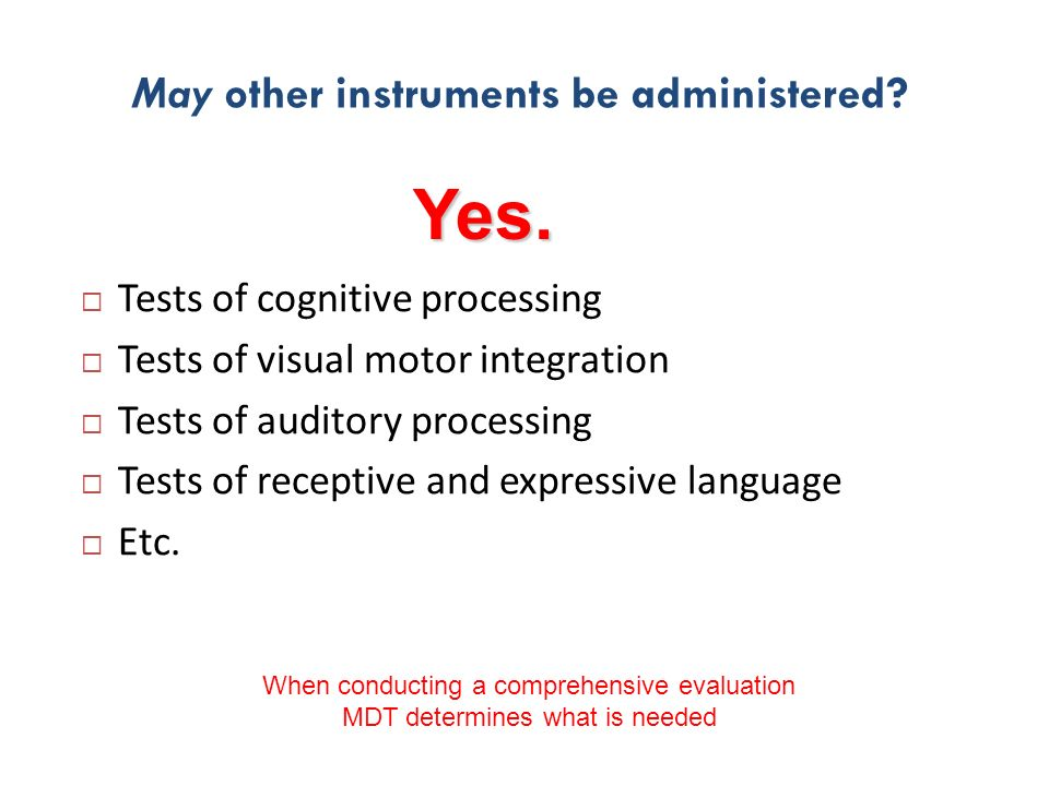 May other instruments be administered? Tests of cognitive processing Tests of visual motor integration Tests of auditory processing Tests of receptive