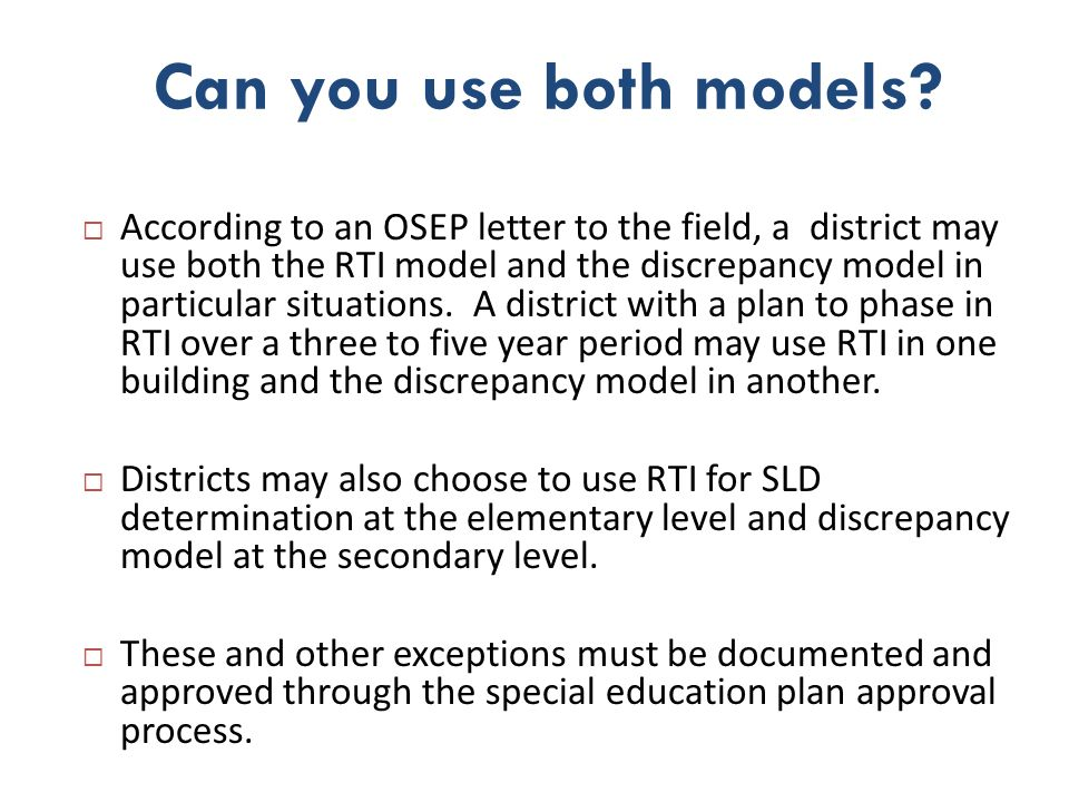 However… If a district chooses RTI as its procedure for a particular school, all students identified with SLD in that school must meet the RTI eligibility criteria, in addition to what may be indicated on other assessments.