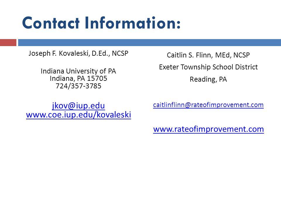 Contact Information: Joseph F. Kovaleski, D.Ed., NCSP Indiana University of PA Indiana, PA 15705 724/357-3785 jkov@iup.edu www.coe.iup.edu/kovaleski C