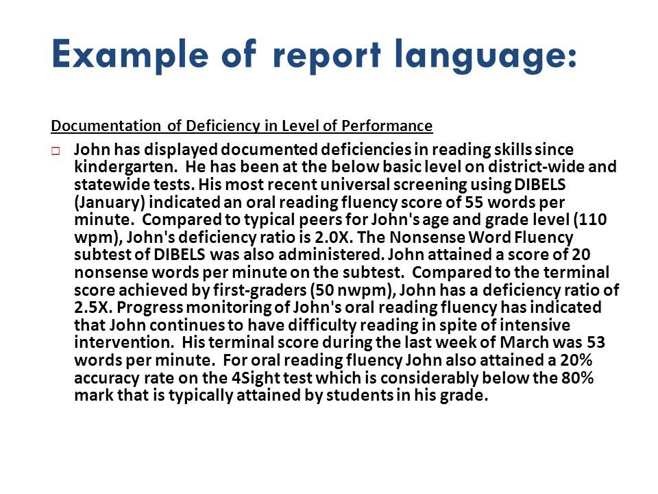 Example of report language: Documentation of Deficiency in Level of Performance John has displayed documented deficiencies in reading skills since kin