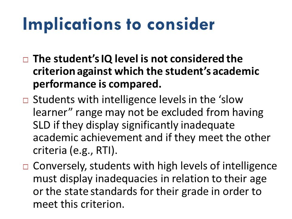 Implications to consider The students IQ level is not considered the criterion against which the students academic performance is compared. Students w