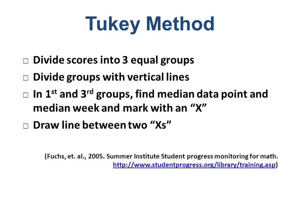 Tukey Method Divide scores into 3 equal groups Divide groups with vertical lines In 1 st and 3 rd groups, find median data point and median week and m