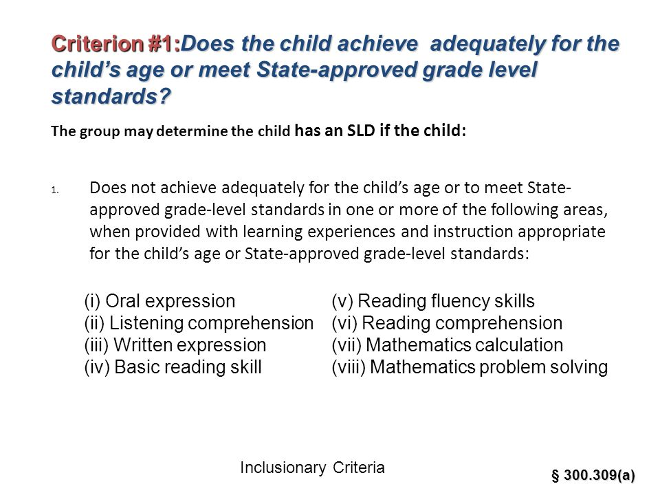 Criterion #1:Does the child achieve adequately for the childs age or meet State-approved grade level standards? The group may determine the child has