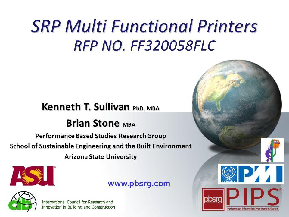 1 SRP Multi Functional Printers RFP NO. SRP Multi Functional Printers RFP NO. FF320058FLC Kenneth T. Sullivan PhD, MBA Brian Stone MBA Performance Bas