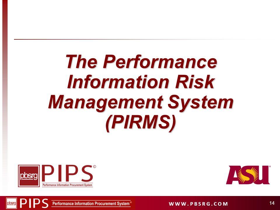 W W W. P B S R G. C O M 14 The Performance Information Risk Management System (PIRMS)