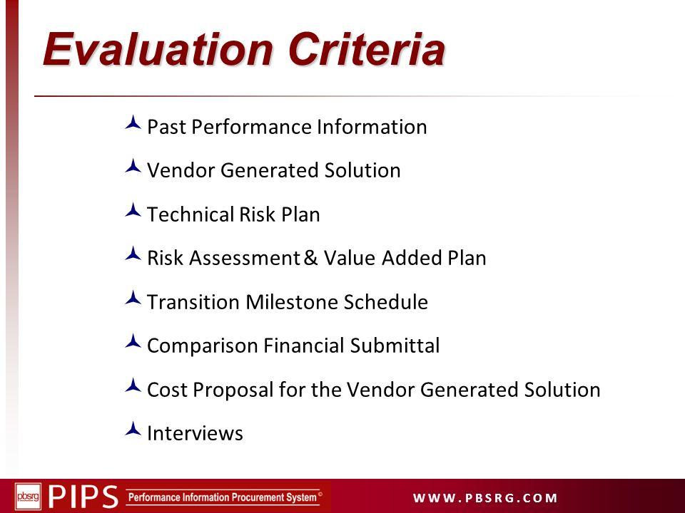 W W W. P B S R G. C O M Evaluation Criteria Past Performance Information Vendor Generated Solution Technical Risk Plan Risk Assessment & Value Added P