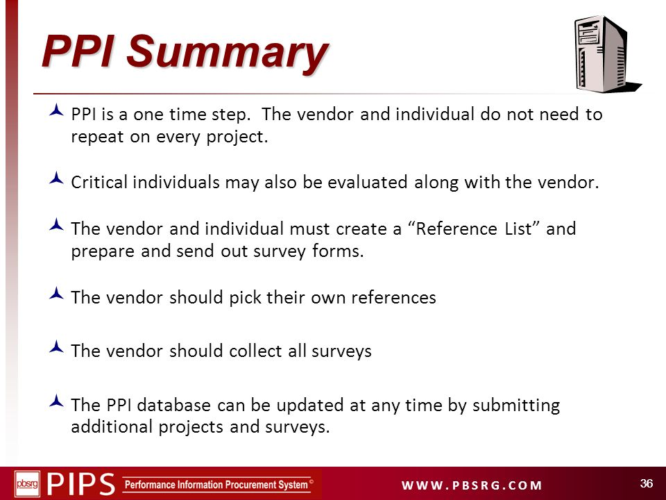 W W W. P B S R G. C O M 36 PPI Summary PPI is a one time step. The vendor and individual do not need to repeat on every project. Critical individuals