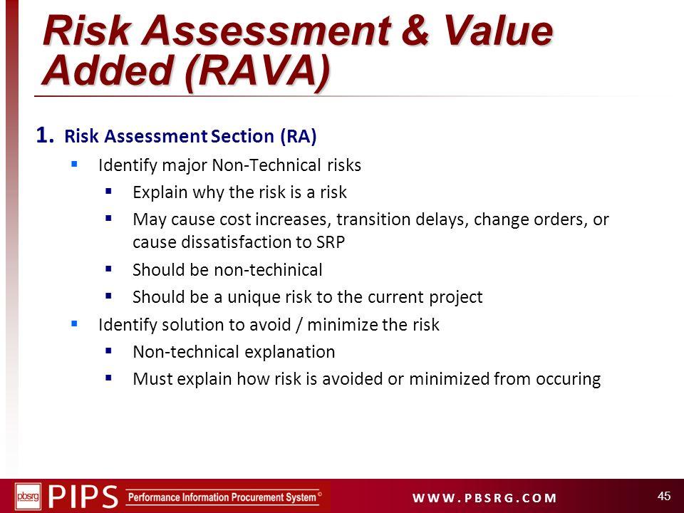 W W W. P B S R G. C O M 45 Risk Assessment & Value Added (RAVA) 1. Risk Assessment Section (RA) Identify major Non-Technical risks Explain why the ris