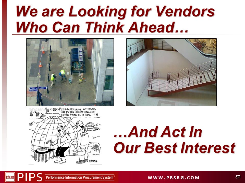 W W W. P B S R G. C O M 57 We are Looking for Vendors Who Can Think Ahead… …And Act In Our Best Interest